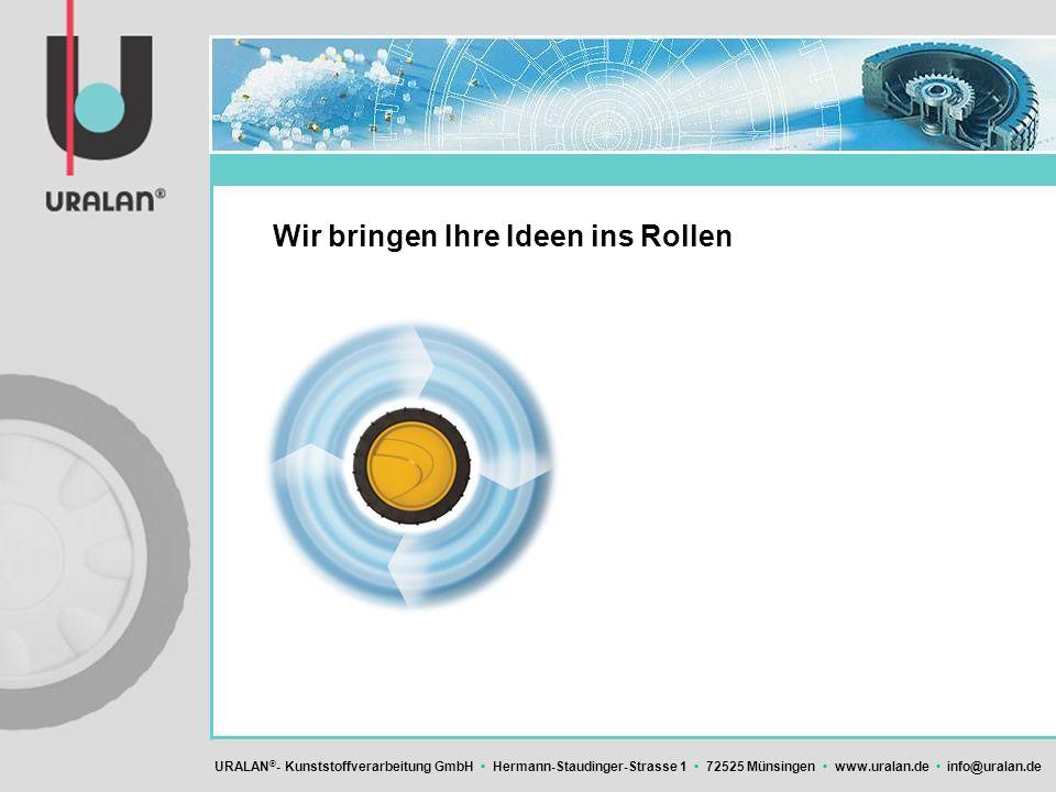 URALAN ® - Kunststoffverarbeitung GmbH Hermann-Staudinger-Strasse 1 72525 Münsingen www.uralan.de info@uralan.de Wir bringen Ihre Ideen ins Rollen