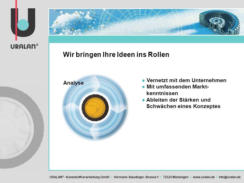 URALAN ® - Kunststoffverarbeitung GmbH Hermann-Staudinger-Strasse 1 72525 Münsingen www.uralan.de info@uralan.de Wir bringen Ihre Ideen ins Rollen Ver
