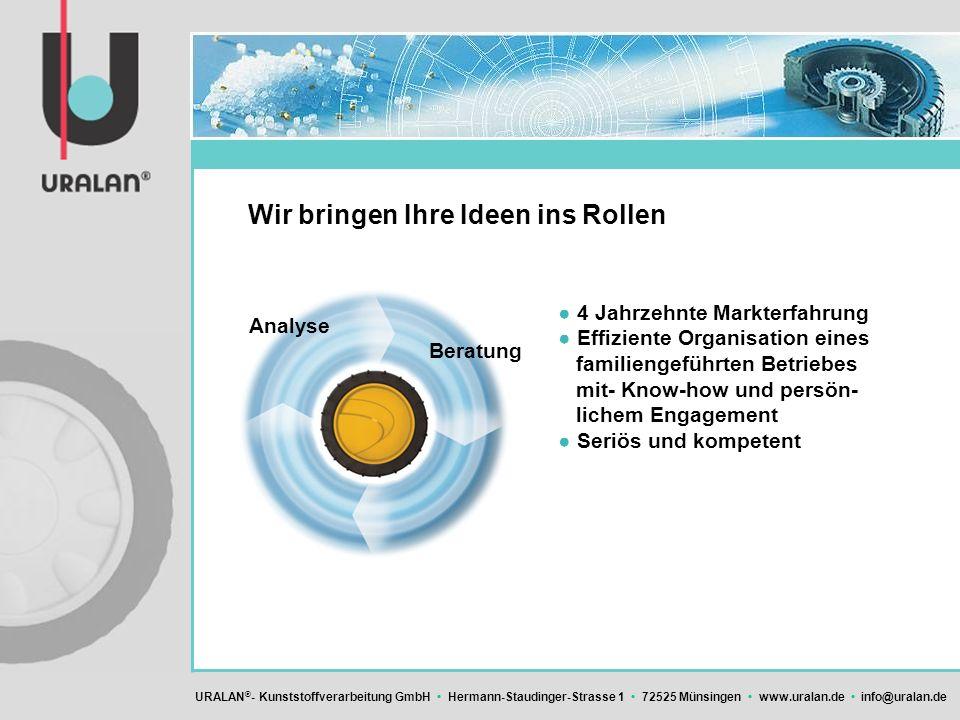 URALAN ® - Kunststoffverarbeitung GmbH Hermann-Staudinger-Strasse 1 72525 Münsingen www.uralan.de info@uralan.de Wir bringen Ihre Ideen ins Rollen 4 J