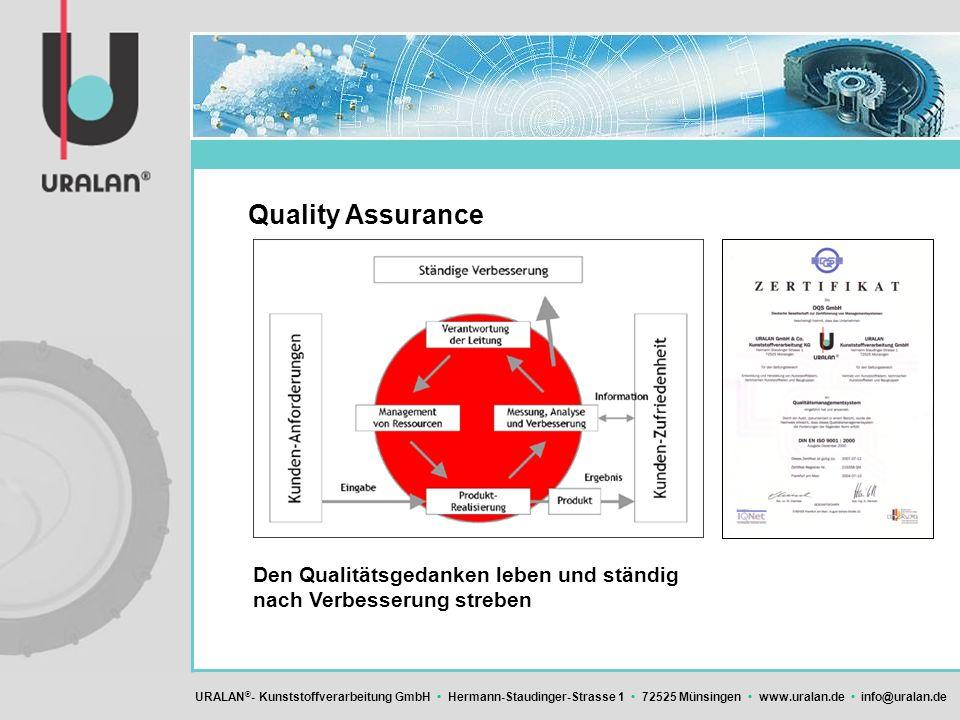 URALAN ® - Kunststoffverarbeitung GmbH Hermann-Staudinger-Strasse 1 72525 Münsingen www.uralan.de info@uralan.de Quality Assurance Den Qualitätsgedank