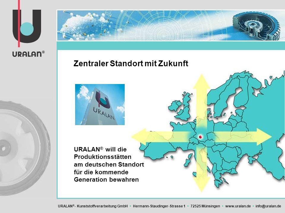 URALAN ® - Kunststoffverarbeitung GmbH Hermann-Staudinger-Strasse 1 72525 Münsingen www.uralan.de info@uralan.de Zentraler Standort mit Zukunft URALAN