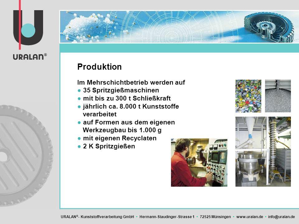 URALAN ® - Kunststoffverarbeitung GmbH Hermann-Staudinger-Strasse 1 72525 Münsingen www.uralan.de info@uralan.de Produktion Im Mehrschichtbetrieb werd