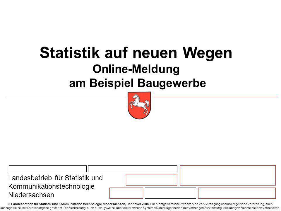 Statistik auf neuen Wegen Online-Meldung am Beispiel Baugewerbe © Landesbetrieb für Statistik und Kommunikationstechnologie Niedersachsen, Hannover 2008.