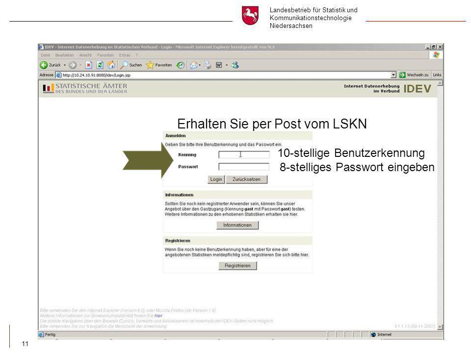 Landesbetrieb für Statistik und Kommunikationstechnologie Niedersachsen 11 Erhalten Sie per Post vom LSKN 10-stellige Benutzerkennung 8-stelliges Passwort eingeben