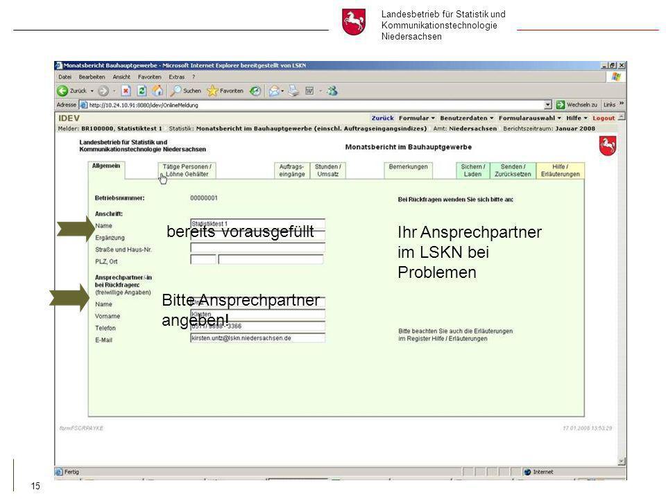 Landesbetrieb für Statistik und Kommunikationstechnologie Niedersachsen 15 Ihr Ansprechpartner im LSKN bei Problemen bereits vorausgefüllt Bitte Ansprechpartner angeben!