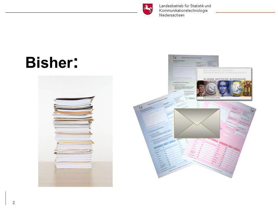 Landesbetrieb für Statistik und Kommunikationstechnologie Niedersachsen 2 Bisher :