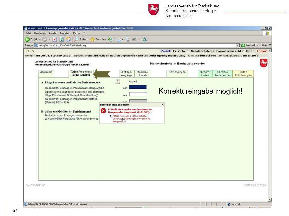 Landesbetrieb für Statistik und Kommunikationstechnologie Niedersachsen 24 Korrektureingabe möglich!