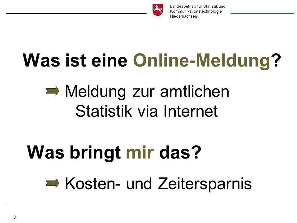 Landesbetrieb für Statistik und Kommunikationstechnologie Niedersachsen 3 Was ist eine Online-Meldung.