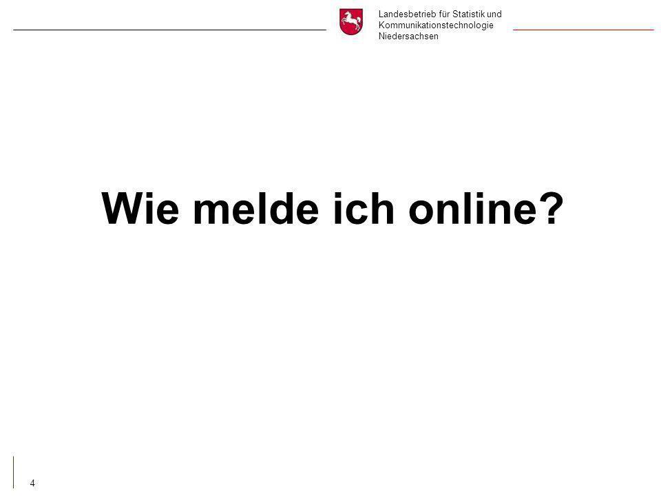 Landesbetrieb für Statistik und Kommunikationstechnologie Niedersachsen 4 Wie melde ich online?