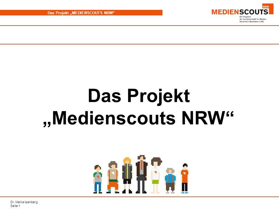 Dr.Meike Isenberg Seite 2 Das Projekt MEDIENSCOUTS NRW Projektidee: Warum Medienscouts NRW.