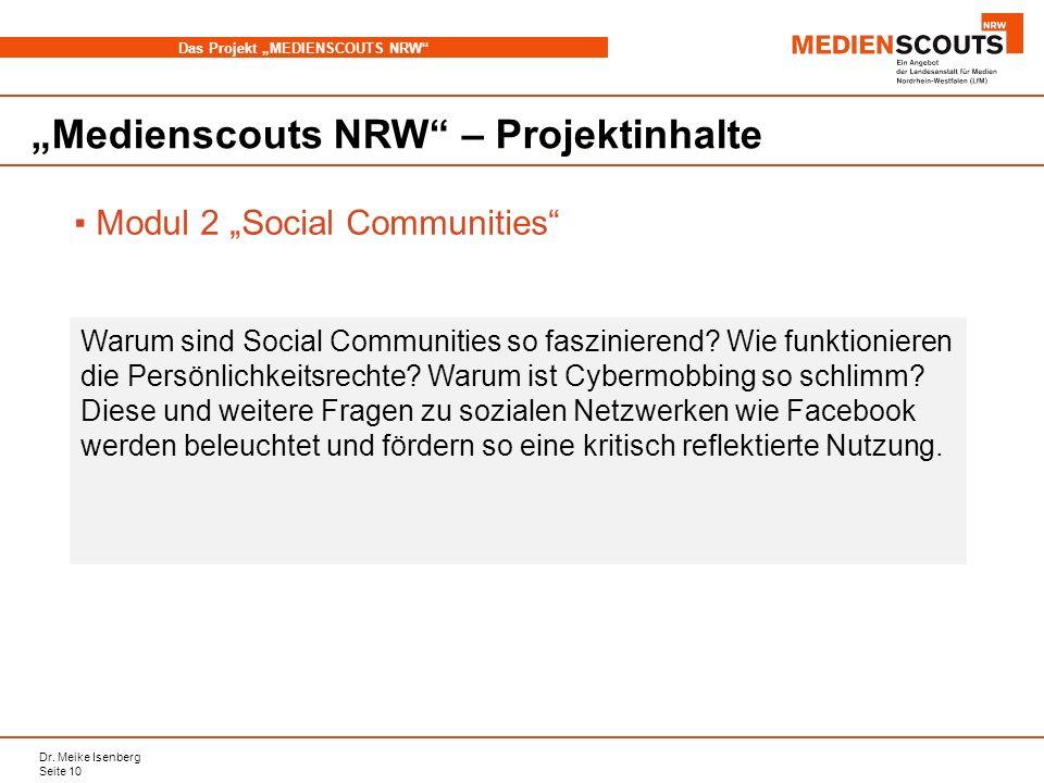 Dr. Meike Isenberg Seite 10 Das Projekt MEDIENSCOUTS NRW Medienscouts NRW – Projektinhalte Modul 2 Social Communities Warum sind Social Communities so