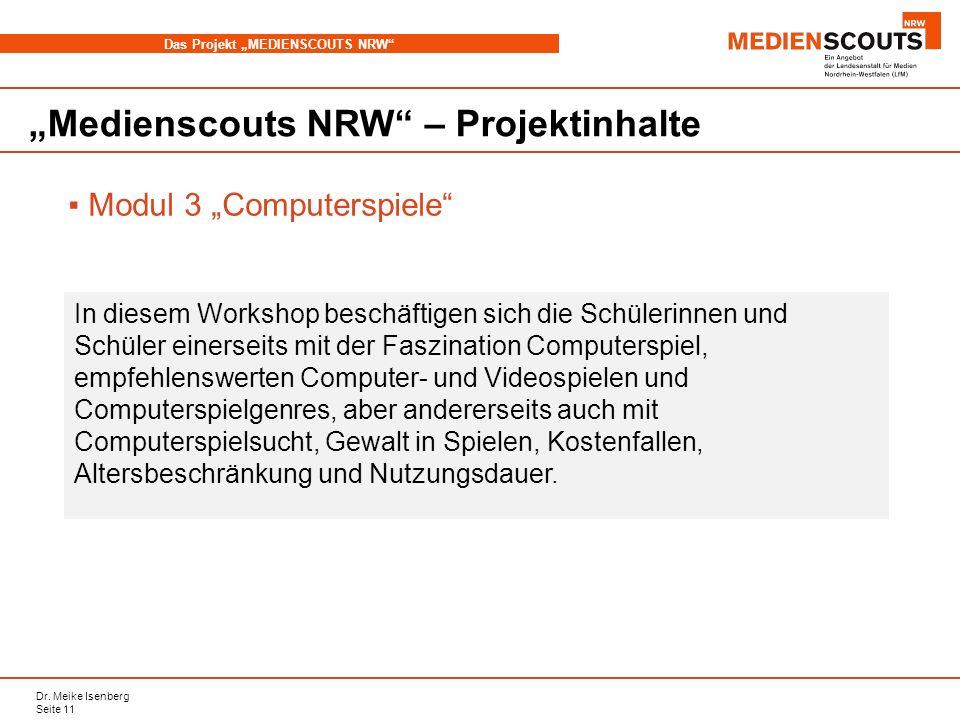 Dr. Meike Isenberg Seite 11 Das Projekt MEDIENSCOUTS NRW Medienscouts NRW – Projektinhalte Modul 3 Computerspiele In diesem Workshop beschäftigen sich