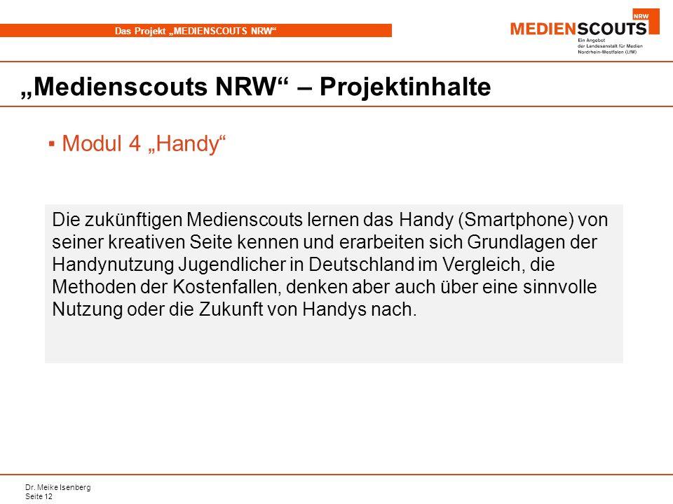 Dr. Meike Isenberg Seite 12 Das Projekt MEDIENSCOUTS NRW Medienscouts NRW – Projektinhalte Modul 4 Handy Die zukünftigen Medienscouts lernen das Handy