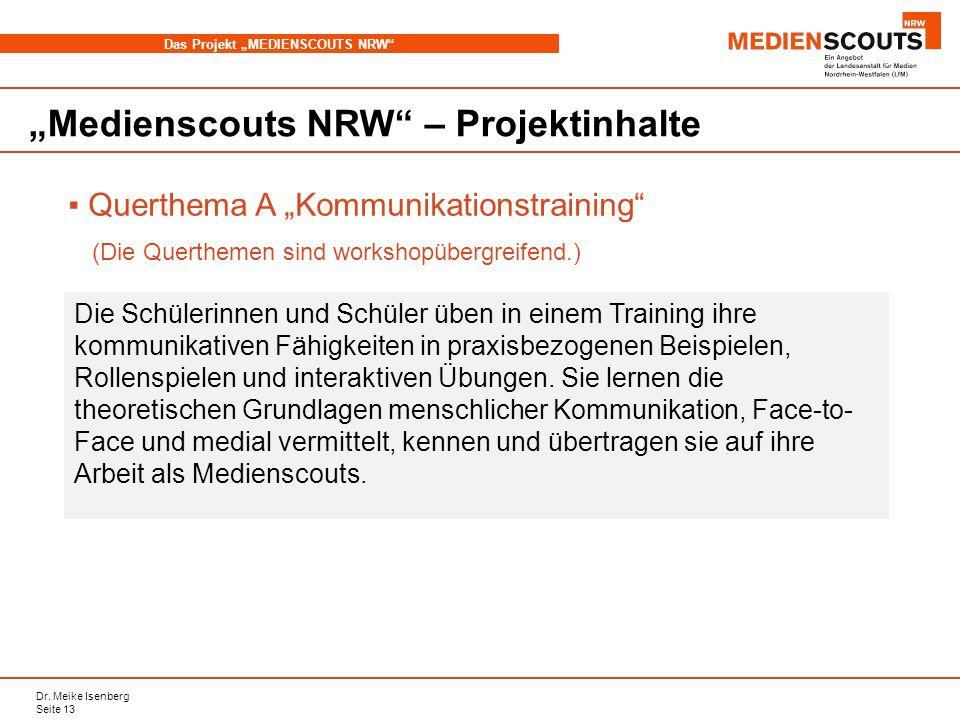 Dr. Meike Isenberg Seite 13 Das Projekt MEDIENSCOUTS NRW Medienscouts NRW – Projektinhalte Querthema A Kommunikationstraining (Die Querthemen sind wor
