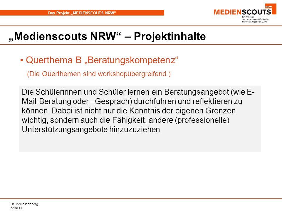 Dr. Meike Isenberg Seite 14 Das Projekt MEDIENSCOUTS NRW Medienscouts NRW – Projektinhalte Querthema B Beratungskompetenz (Die Querthemen sind worksho