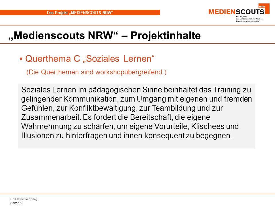 Dr. Meike Isenberg Seite 15 Das Projekt MEDIENSCOUTS NRW Medienscouts NRW – Projektinhalte Querthema C Soziales Lernen (Die Querthemen sind workshopüb
