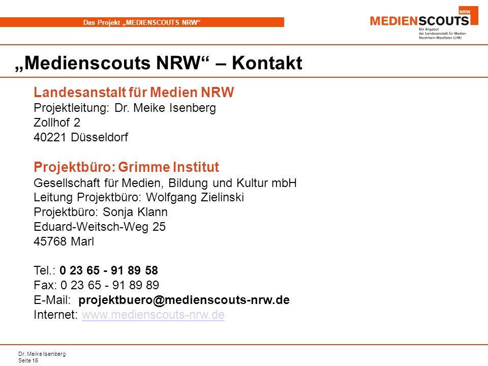 Dr. Meike Isenberg Seite 16 Das Projekt MEDIENSCOUTS NRW Medienscouts NRW – Kontakt Landesanstalt für Medien NRW Projektleitung: Dr. Meike Isenberg Zo