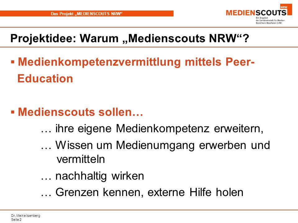 Dr. Meike Isenberg Seite 2 Das Projekt MEDIENSCOUTS NRW Projektidee: Warum Medienscouts NRW? Medienkompetenzvermittlung mittels Peer- Education Medien