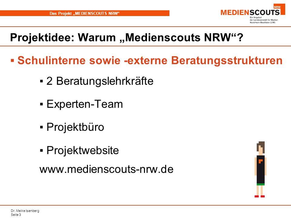Dr. Meike Isenberg Seite 3 Das Projekt MEDIENSCOUTS NRW Projektidee: Warum Medienscouts NRW? Schulinterne sowie -externe Beratungsstrukturen 2 Beratun