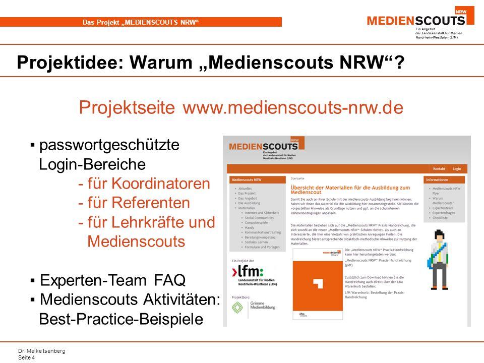 Dr. Meike Isenberg Seite 4 Das Projekt MEDIENSCOUTS NRW Projektidee: Warum Medienscouts NRW? passwortgeschützte Login-Bereiche - für Koordinatoren - f
