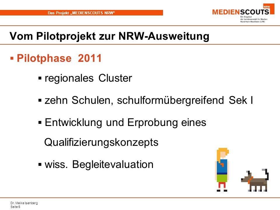 Dr. Meike Isenberg Seite 5 Das Projekt MEDIENSCOUTS NRW Vom Pilotprojekt zur NRW-Ausweitung Pilotphase 2011 regionales Cluster zehn Schulen, schulform