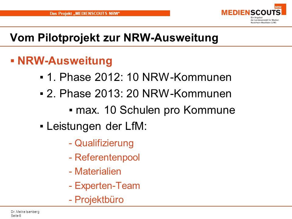 Dr. Meike Isenberg Seite 6 Das Projekt MEDIENSCOUTS NRW Vom Pilotprojekt zur NRW-Ausweitung NRW-Ausweitung 1. Phase 2012: 10 NRW-Kommunen 2. Phase 201