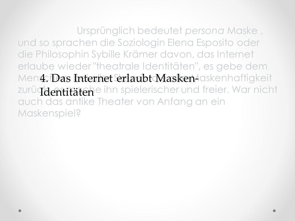 4. Das Internet erlaubt Masken- Identitäten