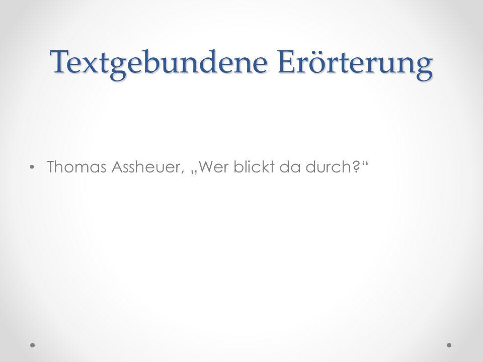 Textgebundene Erörterung Thomas Assheuer, Wer blickt da durch?