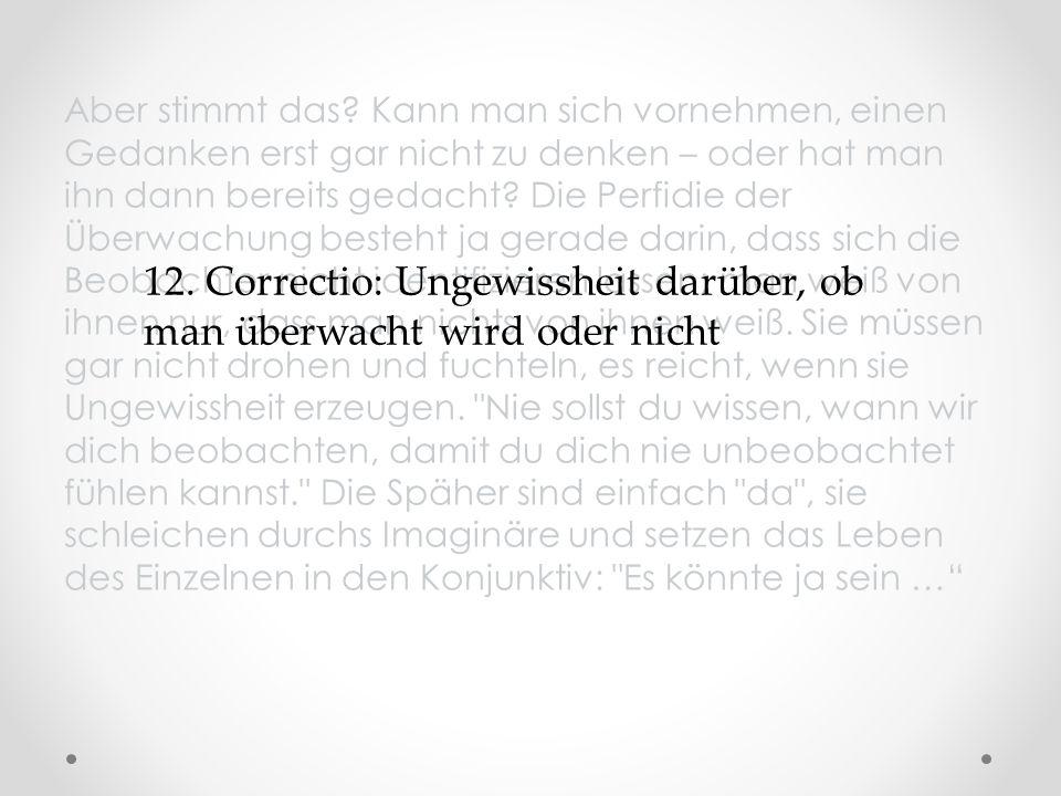 12. Correctio: Ungewissheit darüber, ob man überwacht wird oder nicht