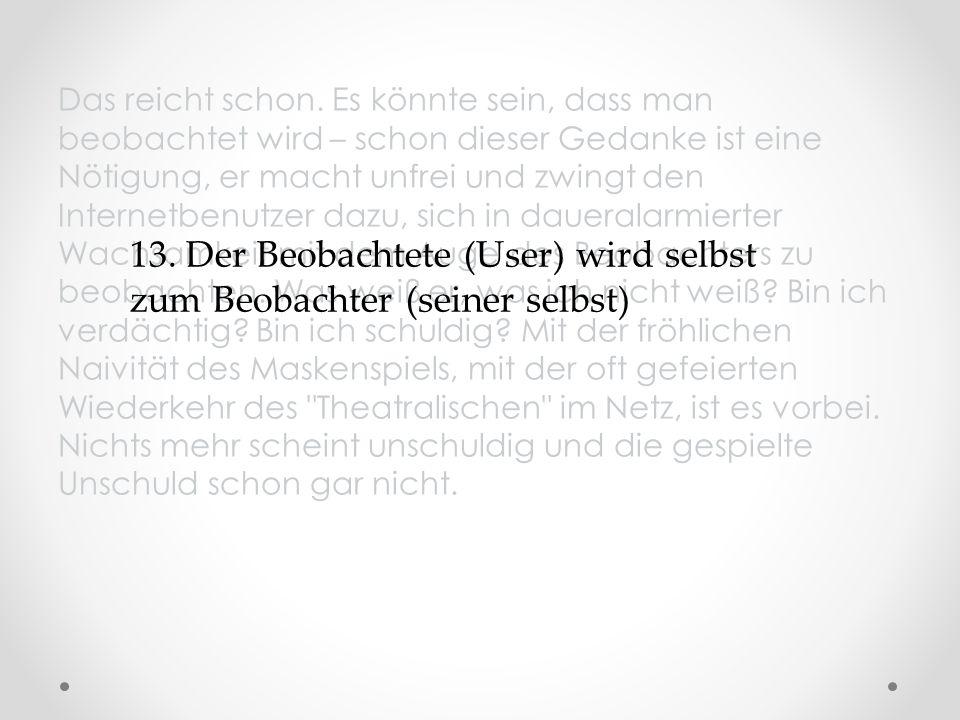 13. Der Beobachtete (User) wird selbst zum Beobachter (seiner selbst)
