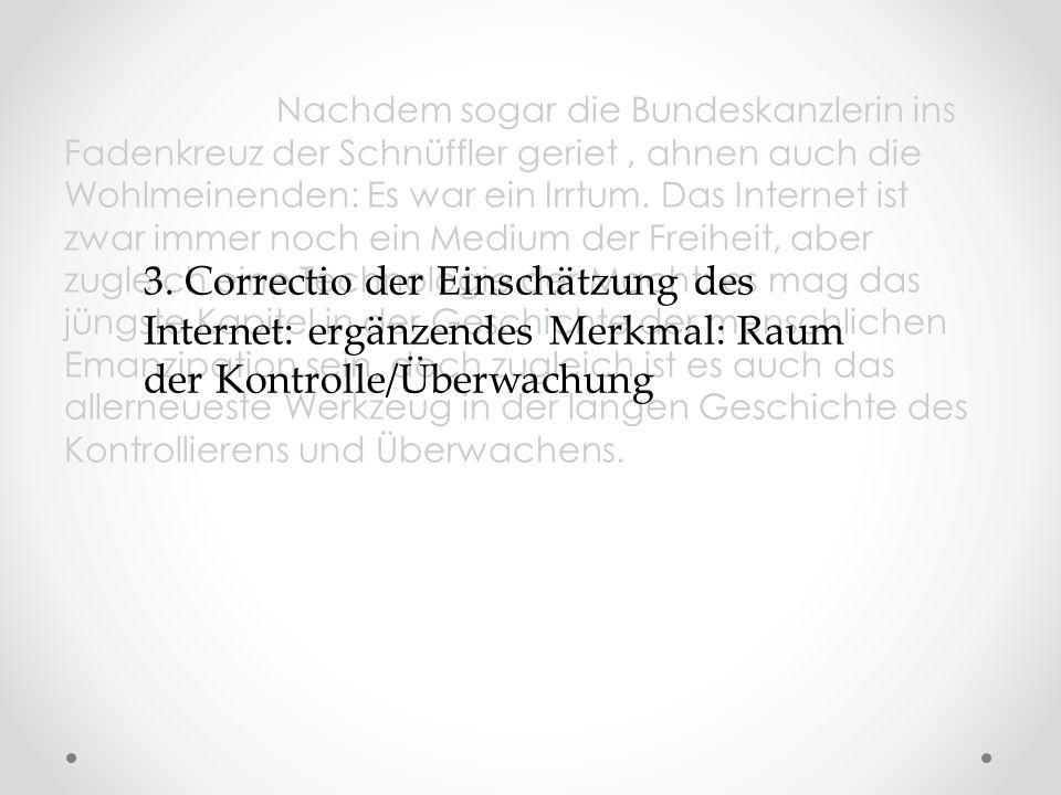 3. Correctio der Einschätzung des Internet: ergänzendes Merkmal: Raum der Kontrolle/Überwachung
