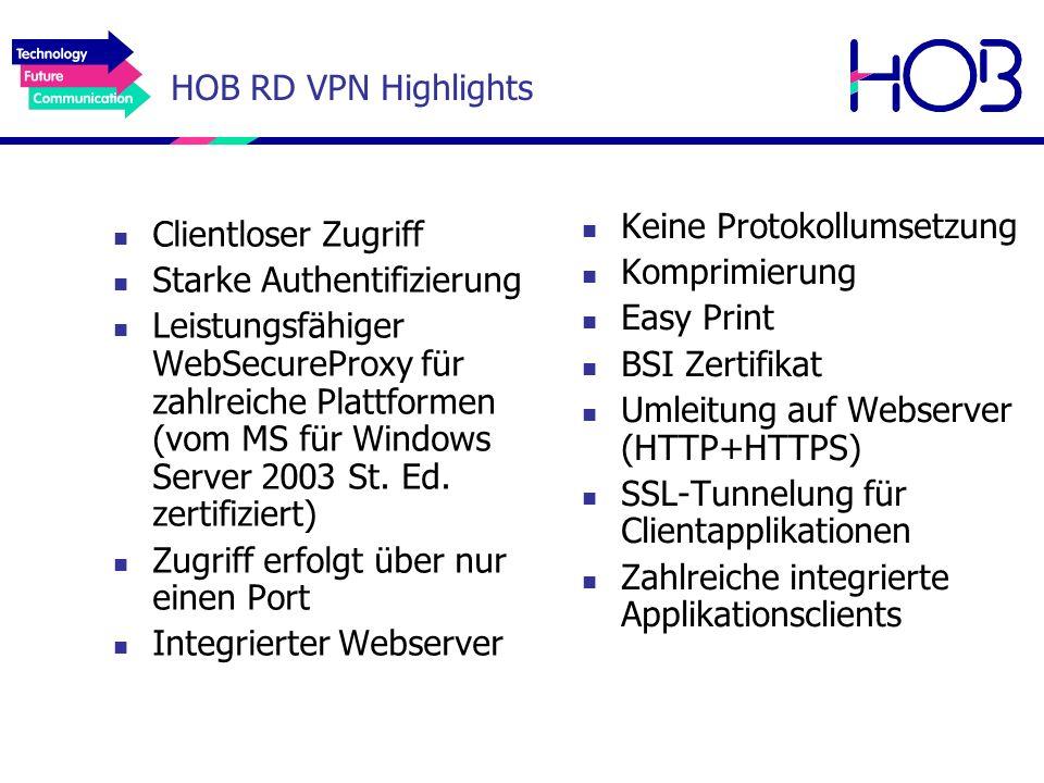 HOB RD VPN Highlights Clientloser Zugriff Starke Authentifizierung Leistungsfähiger WebSecureProxy für zahlreiche Plattformen (vom MS für Windows Serv