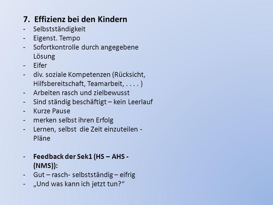 7. Effizienz bei den Kindern -Selbstständigkeit -Eigenst. Tempo -Sofortkontrolle durch angegebene Lösung -Eifer -div. soziale Kompetenzen (Rücksicht,