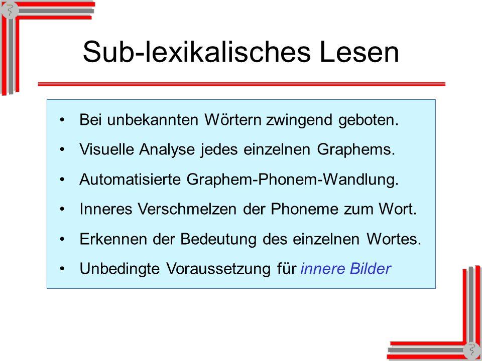 Sub-lexikalisches Lesen Bei unbekannten Wörtern zwingend geboten.