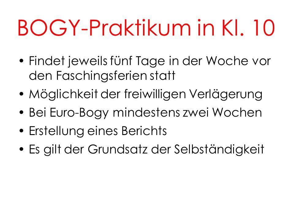 BOGY-Praktikum in Kl. 10 10 Findet jeweils fünf Tage in der Woche vor den Faschingsferien statt Möglichkeit der freiwilligen Verlägerung Bei Euro-Bogy