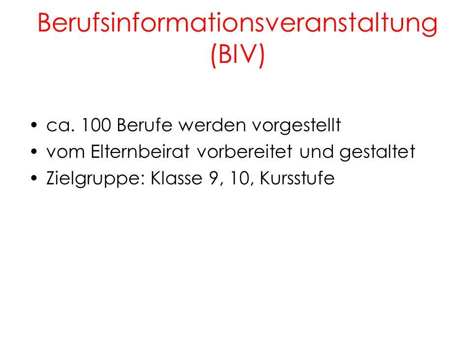 Berufsinformationsveranstaltung (BIV) 13 ca. 100 Berufe werden vorgestellt vom Elternbeirat vorbereitet und gestaltet Zielgruppe: Klasse 9, 10, Kursst