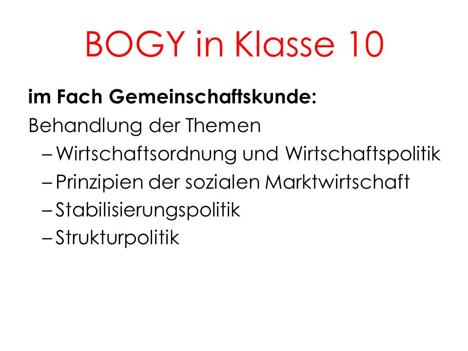 BOGY in Klasse 10 6 im Fach Gemeinschaftskunde: Behandlung der Themen –Wirtschaftsordnung und Wirtschaftspolitik –Prinzipien der sozialen Marktwirtsch