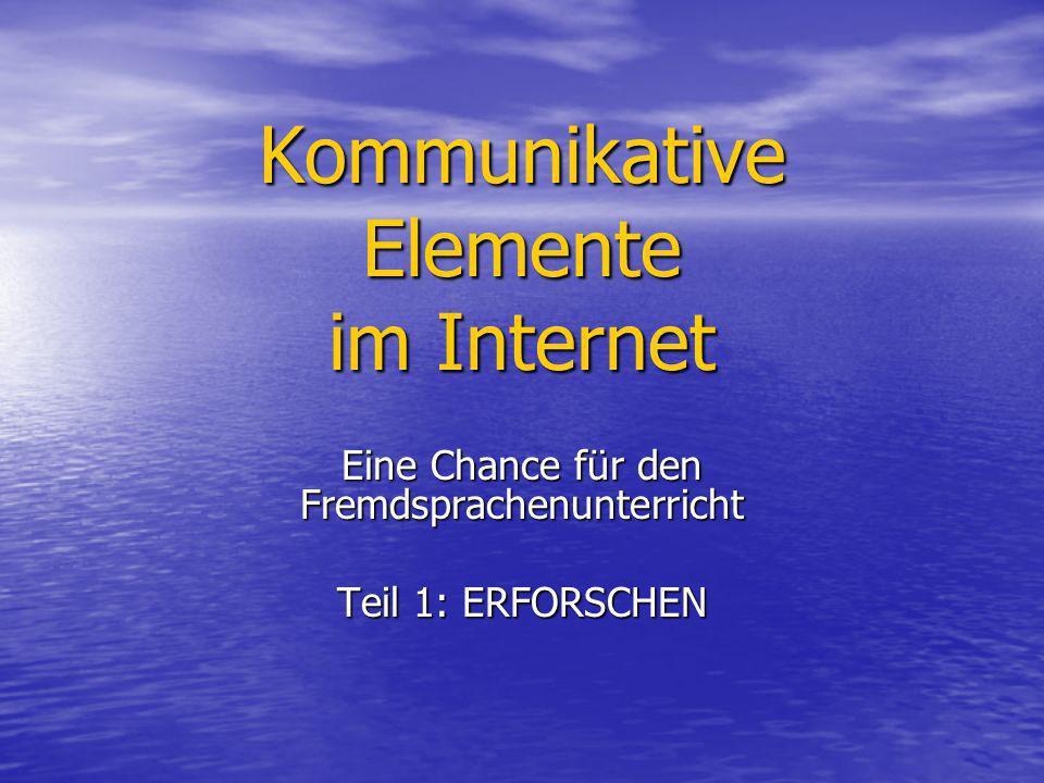 Kommunikative Elemente im Internet Eine Chance für den Fremdsprachenunterricht Teil 1: ERFORSCHEN