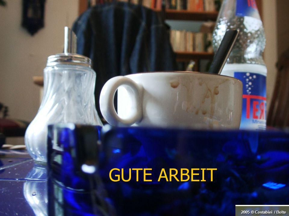 2005 © Costabiei / Bolte GUTE ARBEIT