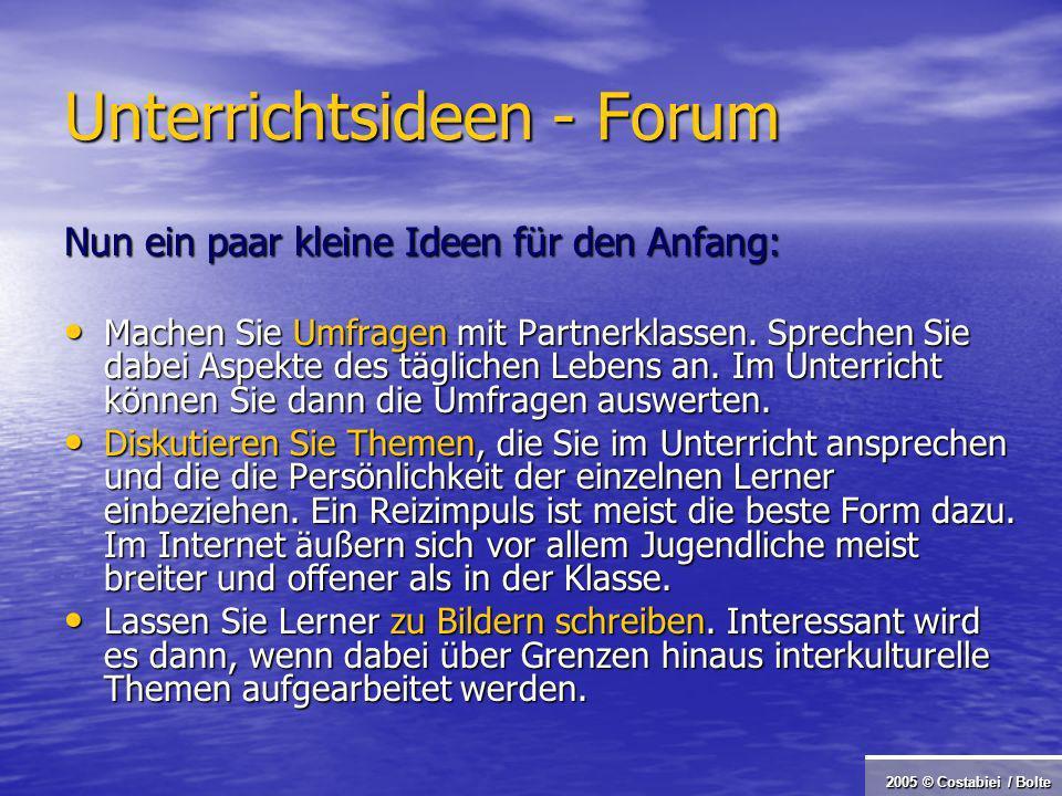 2005 © Costabiei / Bolte Unterrichtsideen - Forum Nun ein paar kleine Ideen für den Anfang: Machen Sie Umfragen mit Partnerklassen.