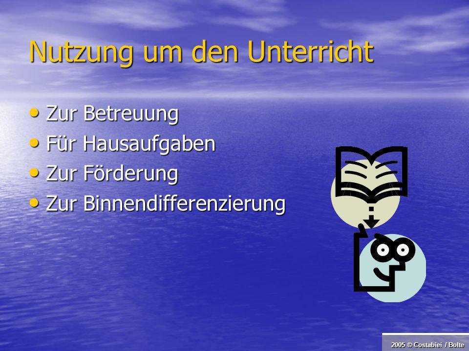 2005 © Costabiei / Bolte Nutzung um den Unterricht Zur Betreuung Zur Betreuung Für Hausaufgaben Für Hausaufgaben Zur Förderung Zur Förderung Zur Binnendifferenzierung Zur Binnendifferenzierung
