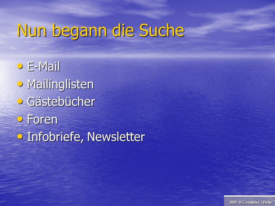 2005 © Costabiei / Bolte Nun begann die Suche E-Mail E-Mail Mailinglisten Mailinglisten Gästebücher Gästebücher Foren Foren Infobriefe, Newsletter Infobriefe, Newsletter