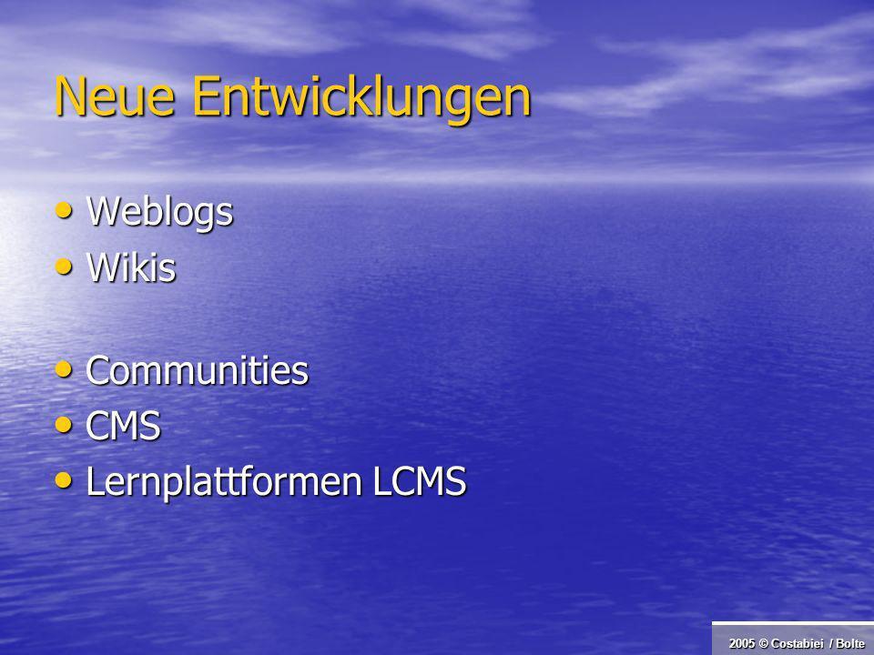 2005 © Costabiei / Bolte Neue Entwicklungen Weblogs Weblogs Wikis Wikis Communities Communities CMS CMS Lernplattformen LCMS Lernplattformen LCMS