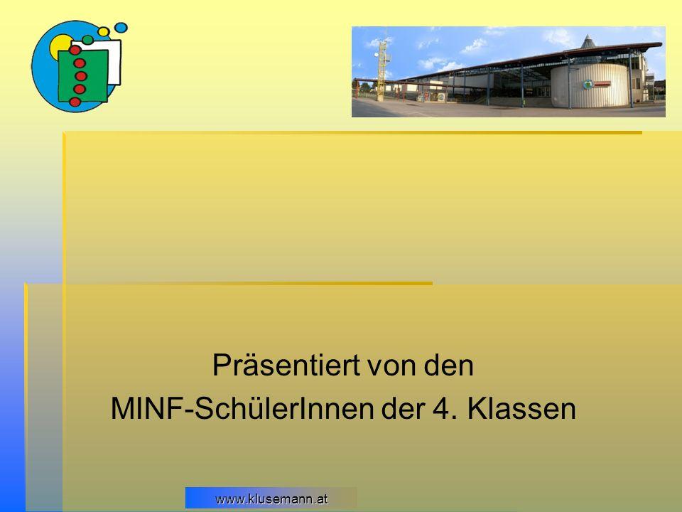 www.klusemann.at Präsentiert von den MINF-SchülerInnen der 4. Klassen