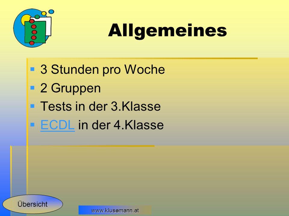 www.klusemann.at Allgemeines 3 Stunden pro Woche 2 Gruppen Tests in der 3.Klasse ECDL in der 4.Klasse ECDL Übersicht