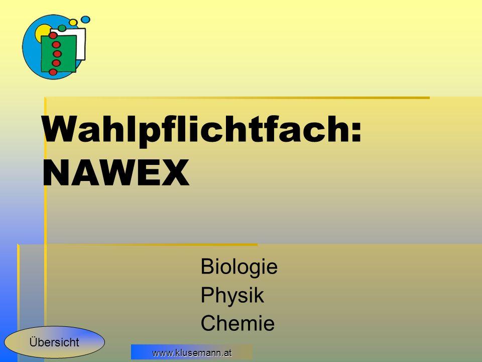 www.klusemann.at Wahlpflichtfach: NAWEX Biologie Physik Chemie Übersicht