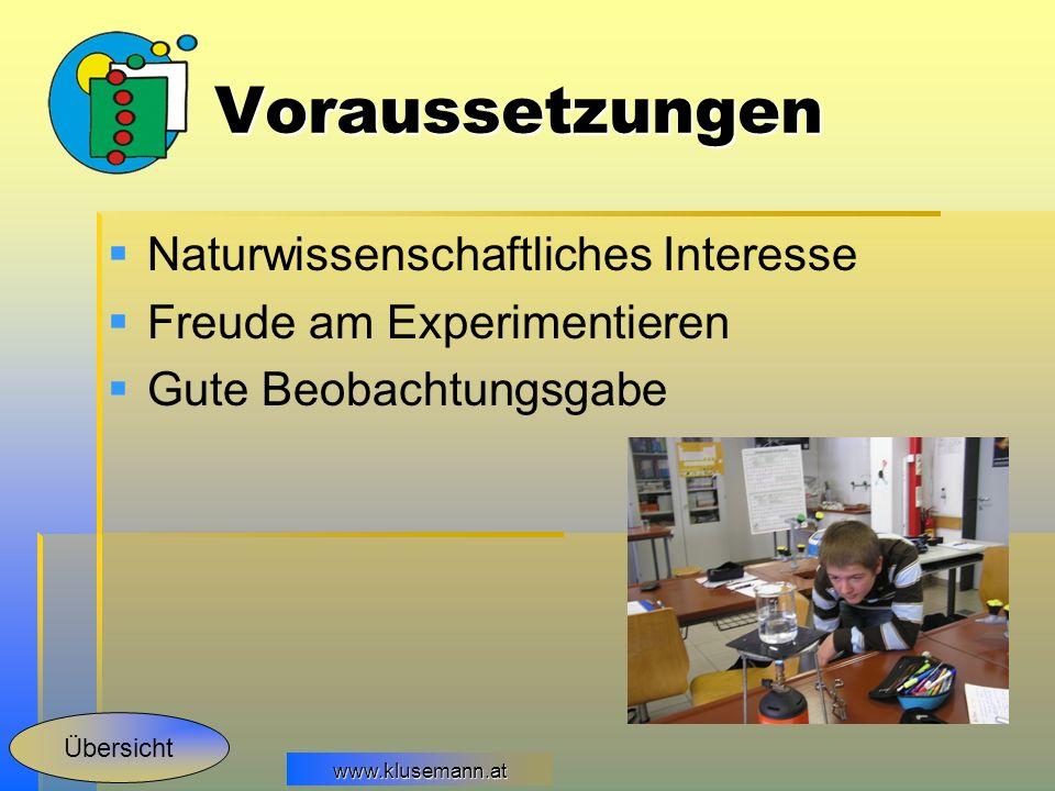 www.klusemann.at Voraussetzungen Naturwissenschaftliches Interesse Freude am Experimentieren Gute Beobachtungsgabe Übersicht