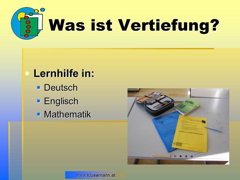 www.klusemann.atwww.klusemann.at Was ist Vertiefung? Lernhilfe in: Lernhilfe in: Deutsch Deutsch Englisch Englisch Mathematik Mathematik