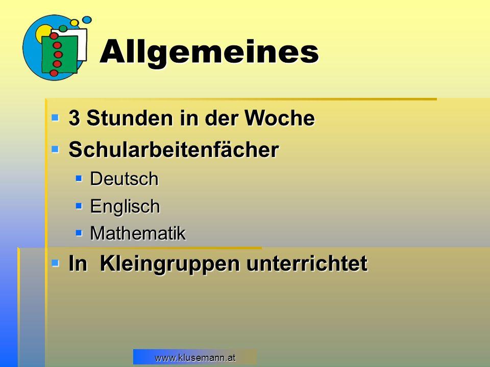 www.klusemann.atwww.klusemann.at Allgemeines 3 Stunden in der Woche 3 Stunden in der Woche Schularbeitenfächer Schularbeitenfächer Deutsch Deutsch Eng