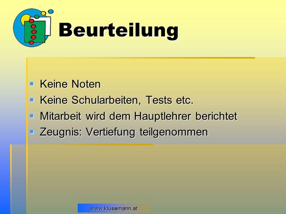 www.klusemann.atwww.klusemann.at Beurteilung Keine Noten Keine Noten Keine Schularbeiten, Tests etc. Keine Schularbeiten, Tests etc. Mitarbeit wird de